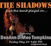 The Shadows w/Dee Ann DiMeo Tompkins 9pm $10