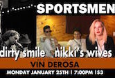 Dirty Smile/Nikkis Wives wsg Vin Derosa 7pm $3