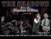 The Shadows Featuring DeeAnn DiMeo 5pm $10ad/$15door