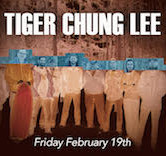 Tiger Chung Lee 9:30pm $7@door