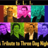 E.L.I. A Tribute To Three Dog Night $10ad/$12door 9:30pm