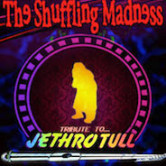 The Shuffling Madness A Jethro Tull Tribute 9pm $10