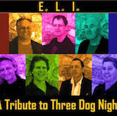 E.L.I. A Tribute To Three Dog Night $10ad/$12door 9:30pm