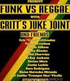 Funk vs Reggae w/Critt's Juke Joint & Friends 9:30pm $10ad/$15door