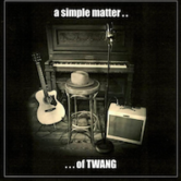 A Simple Matter Of Twang CD Release w/The Kensington's & Guests $5 or $10 w/CD Included 5:30pm
