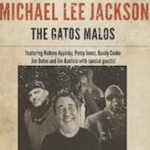 Michael Lee Jackson The Gatos Malos 7pm $15ad/$20door