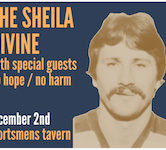 SOLD OUTThe Sheila Divine wsg/No Hope/No Harm $15ad/$20door 7pm Doors
