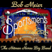 Bob Meier & The Hitmen Horns Big Band 7pm $10