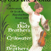 "The Dady Brothers, Crickwater & The Brothers Blue ""A Celebration Of Irish & Appalachian Music"" 8pm $10@door"