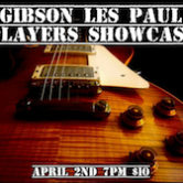 Gibson Les Paul Players Showcase 7pm $10@door