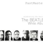 PastMasters Celebrating The Beatles White Album 4pm $10