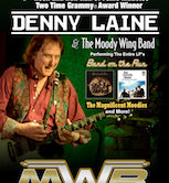 Sold Out DENNY LAINE And The Moody Wing Band 7pm $30ad/$35door 5pmDoors Sold Out