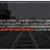 "Ruch/Whitford/Bellanti/Celeste present Dylan's ""Blood On The Tracks"" 7pm $10"