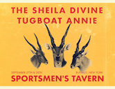 The Sheila Divine & Tugboat Annie 9pm $20ad/$25door Doors 8:30pm