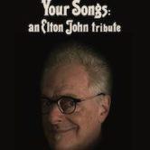 Your Songs:an Elton John Tribute w/Joe Rozler, Nelson Starr, Roger Cormier & Rob Lynch 3:30pm $5