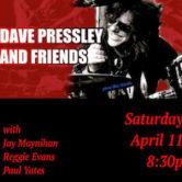 Dave Pressley & Friends 8:30pm $10