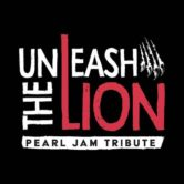 Unleash The Lion Tribute to Pearl Jam Tickets sold in groups of 2 and 4. CLICK TICKET BUTTON FOR IMPORTANT INFO ON TICKET SALES.
