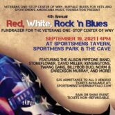 4th Annual Red White Rock 'n Blues Fundraiser For Veterans One Stop Center of WNY 4pm $25 3 Stages-Sportsmens Tavern, Sportsmens Park & The Cave