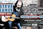 Steve Earle Tribute Night 9pm $10 w/McCarthyizm, John Brady, Ten Cent Howl, Chris Jones, Flatbed & Shaky Stage